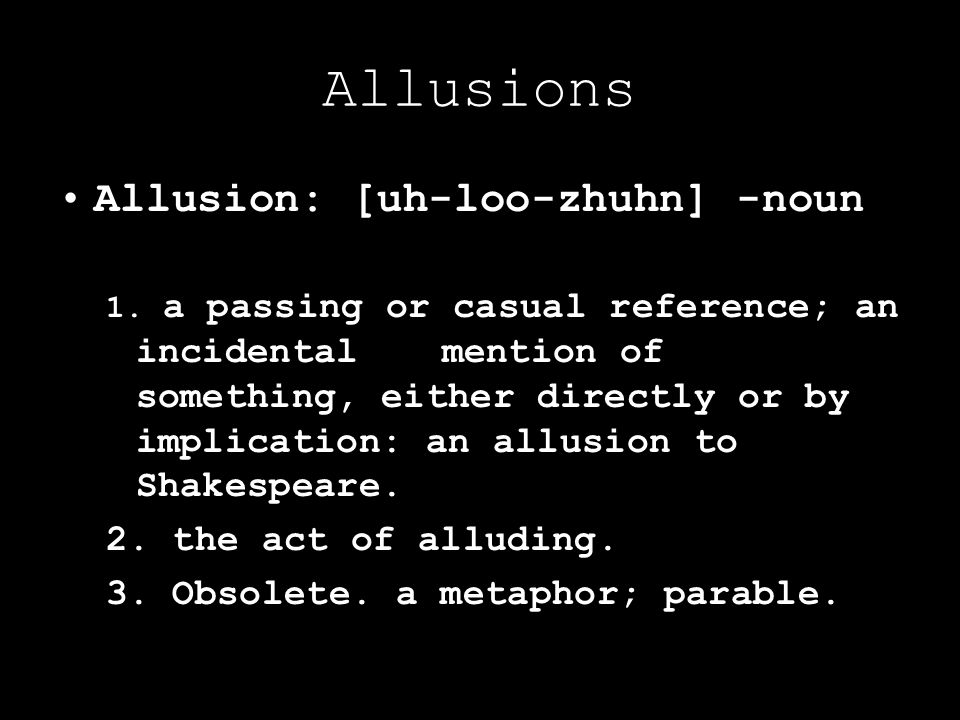 Allusions Allusion: [uh-loo-zhuhn] -noun 2. the act of alluding.